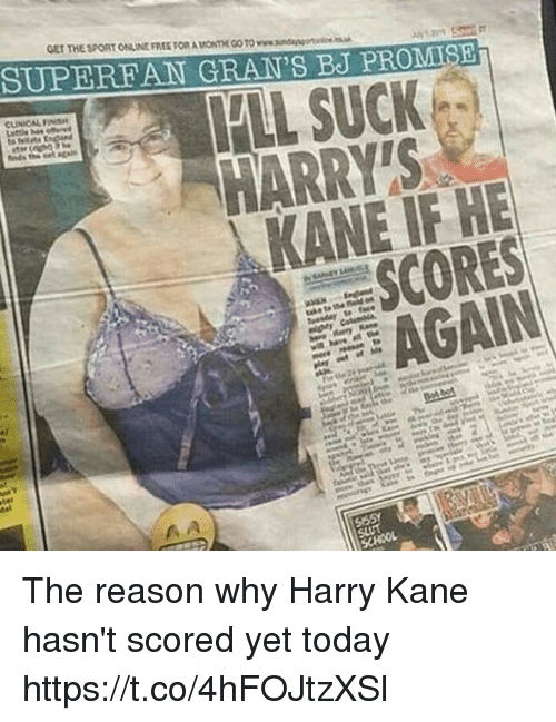 Memes, Free, and Today: GET THE SPORT ONLINE FREE FOR A MONTHE GO TO www.sndangor  SUPEREAN GRAN'S BJ PROMIS  HARRY'S  KANE IF HE  SCORES  AGAIN The reason why Harry Kane hasn't scored yet today https://t.co/4hFOJtzXSl