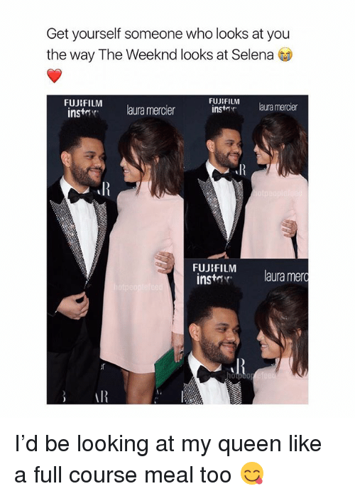 The Weeknd, Queen, and Selena: Get yourself someone who looks at you  the way The Weeknd looks at Selena  FUJIFILM laura mercier  instar  FUJIFILM laura mercier  insta  FUJIFILM  instor  laura mero I'd be looking at my queen like a full course meal too 😋