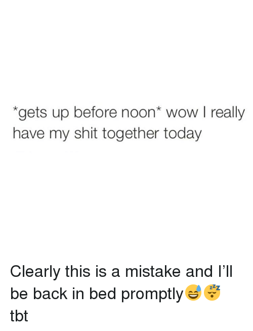 Funny, Shit, and Tbt: gets up before noon* wow I really  have my shit together today Clearly this is a mistake and I'll be back in bed promptly😅😴 tbt