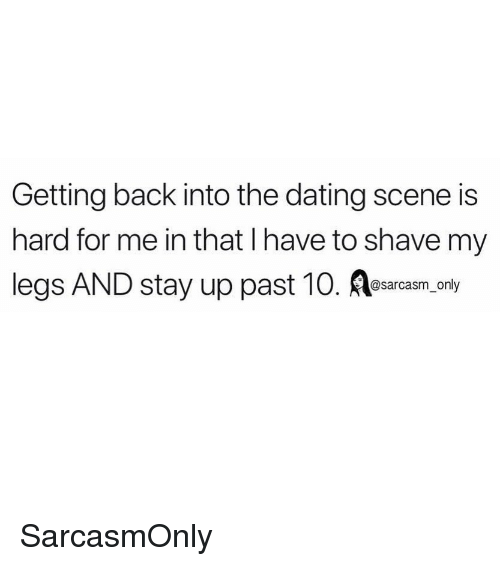 Dating, Funny, and Memes: Getting back into the dating scene is  hard for me in that I have to shave my  legs AND stay up past 10. esarcasm, onfy SarcasmOnly