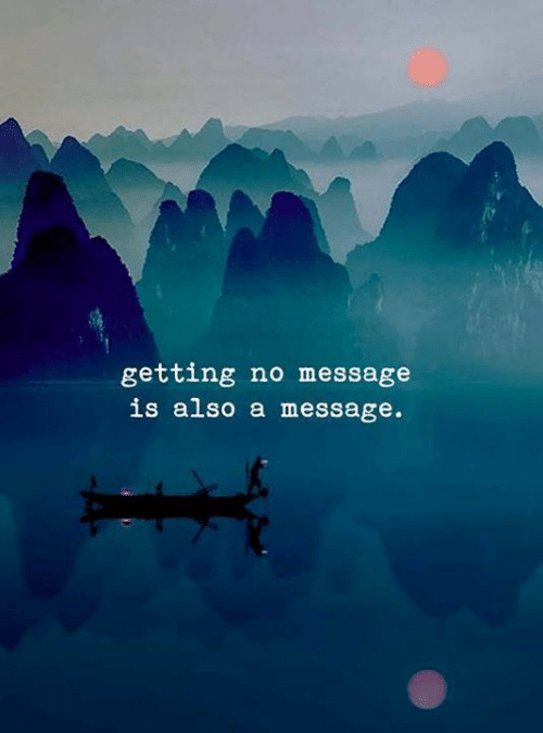 No,  Message, and  a Message: getting no message  is also a message.
