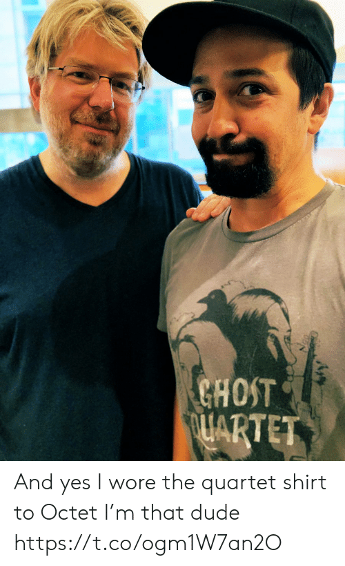 Dude, Memes, and Ghost: GHOST  OLARTET And yes I wore the quartet  shirt to Octet  I'm that dude https://t.co/ogm1W7an2O