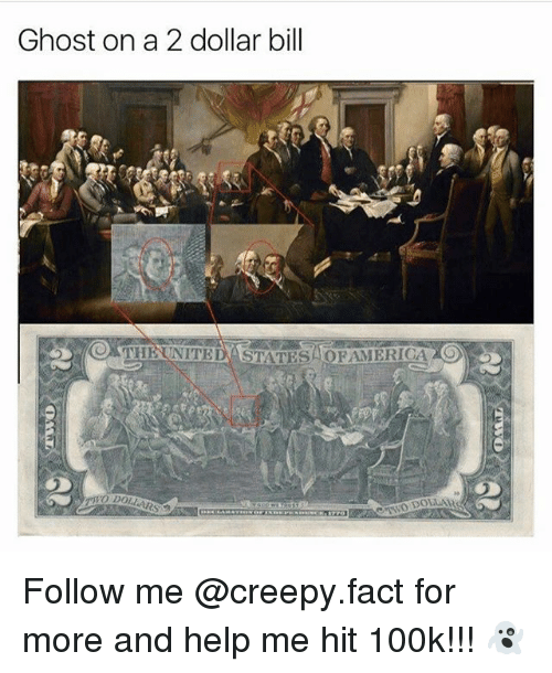Creepy, Memes, and Ghost: Ghost on a 2 dollar bill Follow me @creepy.fact for more and help me hit 100k!!! 👻