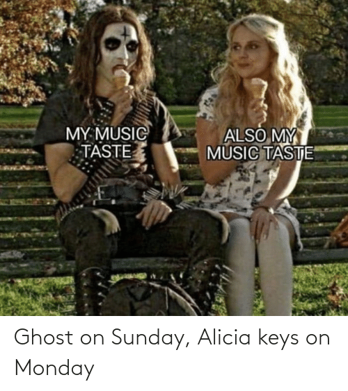 Sunday: Ghost on Sunday, Alicia keys on Monday