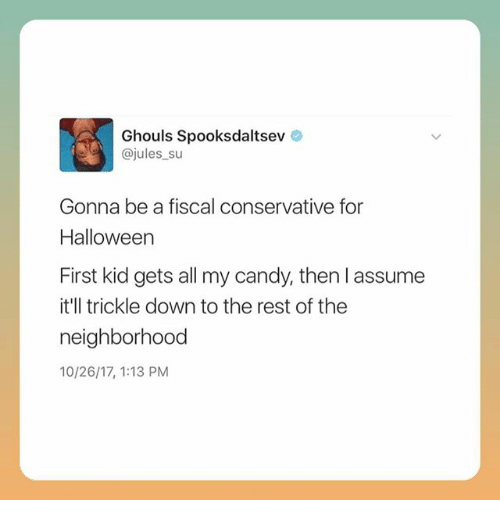 ghouls: Ghouls Spooksdaltsev  @jules su  Gonna be a fiscal conservative for  Halloween  First kid gets all my candy, then l assume  it'll trickle down to the rest of the  neighborhood  10/26/17, 1:13 PM