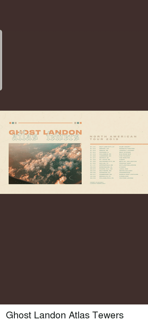 Chicago, Detroit, and Fubar: GHRST LANDON  NORTH AMERİCAN  TOUR 201 9  SALT LAKE CITY. UT  DENVER, CO  OMAHA, NE  CHICAGO. IL  COLUMBUS, OH  LAKEWOOD,OH  DETROIT. MI  ST. LOUIS. MO  OKLAHOMA CITY. oK  KILBY COURT.  MAROUIS THEATER  LOOKOUT LOUNGE  BEAT KITCHEN  o 1.2  1.23  01.24  01-26  THE FOUNDRY  01.28  FUBAR  @9TH ST. CƠLLECTIVE  01.3  SPRINGFIELD, Mo  UTLAND BALLROOM  ZYDECo  0204  CHAPEL HILL. NO  OR.O7  BROOKLYN,NY  o2.0o  PHILADELPHIA, PA  LANDON TEWERS ONLY