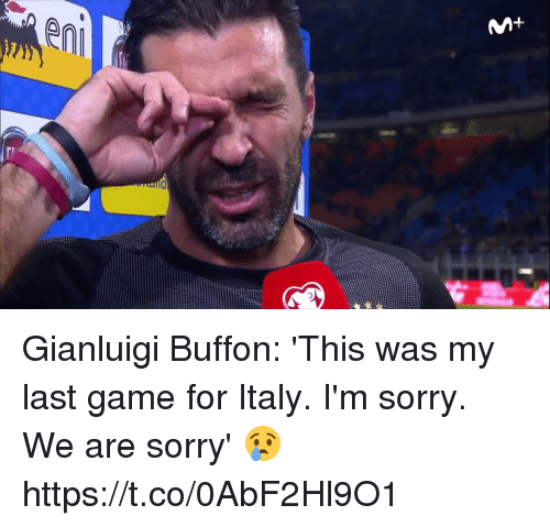 Soccer, Sorry, and Game: Gianluigi Buffon: 'This was my last game for Italy. I'm sorry. We are sorry' 😢 https://t.co/0AbF2Hl9O1