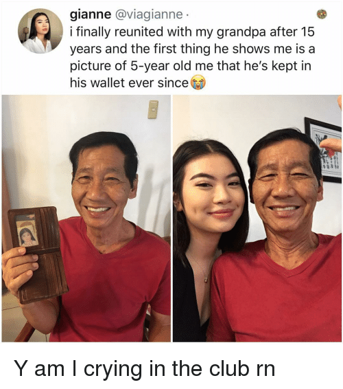 In The Club: gianne @viagianne  i finally reunited with my grandpa after 15  years and the first thing he shows me is a  picture of 5-year old me that he's kept irn  his wallet ever since Y am I crying in the club rn