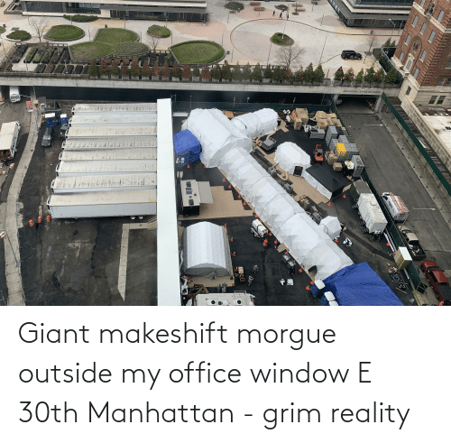 grim: Giant makeshift morgue outside my office window E 30th Manhattan - grim reality