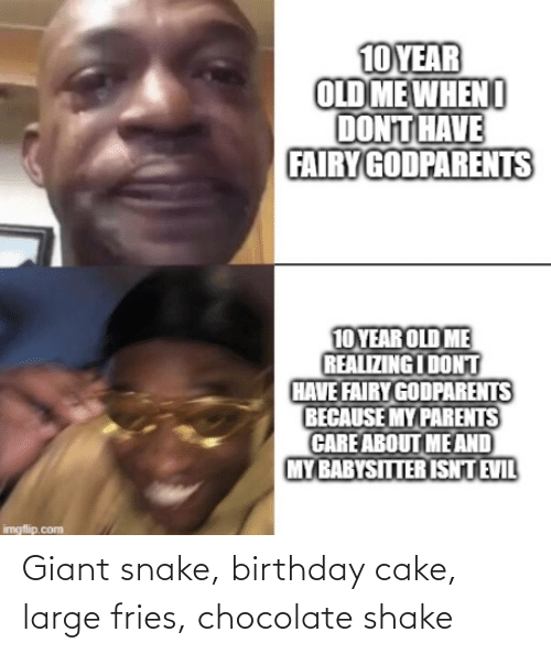 Chocolate: Giant snake, birthday cake, large fries, chocolate shake