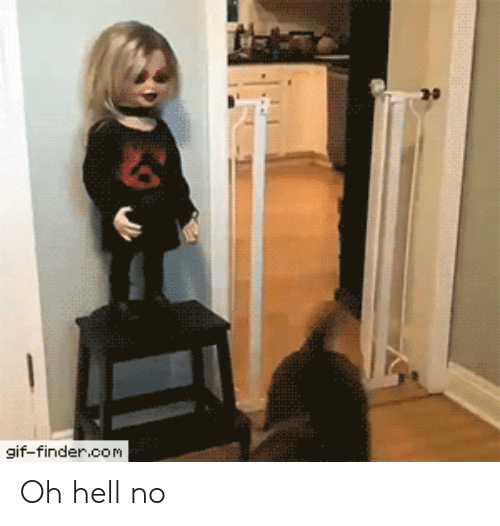 oh hell no: gif-finder.com Oh hell no