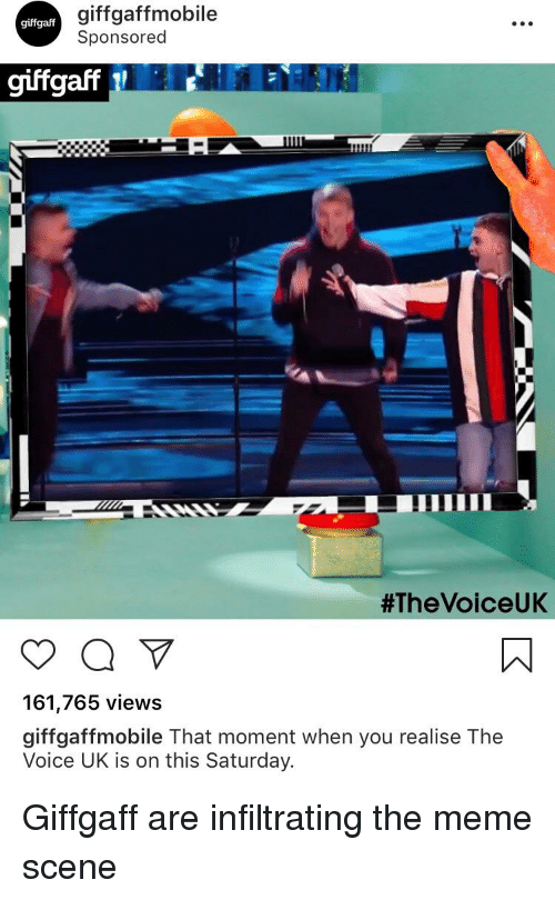 Meme, The Voice, and Voice: giffgaffmobile  Sponsored  giffgaff  giffgaff  #TheVoiceUK  161,765 views  giffgaffmobile That moment when you realise The  Voice UK is on this Saturday