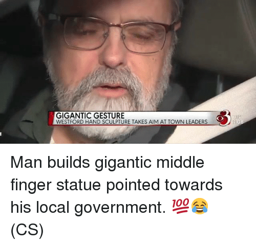 gigantic: GIGANTIC GESTURE  WESTFORD HAND SCULPTURE TAKES AIM AT TOWN LEADERS  81 Man builds gigantic middle finger statue pointed towards his local government. 💯😂 (CS)