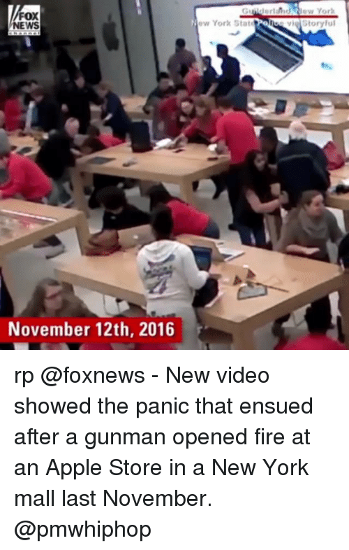 —˜: Giilderlahd New Yor  FOX  NEWS  New York StatePoloo vig Storyful  November 12th, 2016 rp @foxnews - New video showed the panic that ensued after a gunman opened fire at an Apple Store in a New York mall last November. @pmwhiphop