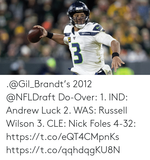 Andrew Luck: .@Gil_Brandt's 2012 @NFLDraft Do-Over: 1. IND: Andrew Luck 2. WAS: Russell Wilson 3. CLE: Nick Foles 4-32: https://t.co/eQT4CMpnKs https://t.co/qqhdqgKU8N