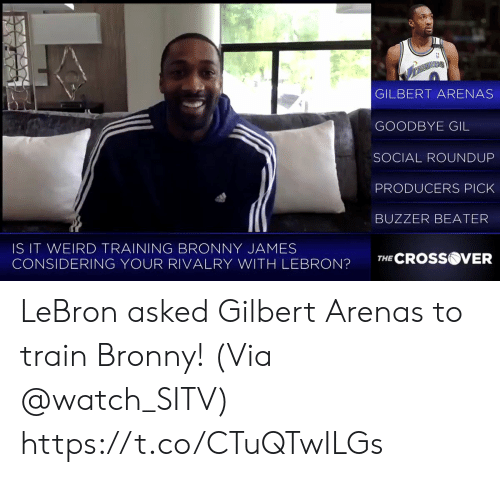 buzzer: GILBERT ARENAS  GOODBYE GIL  SOCIAL ROUNDUP  PRODUCERS PICK  BUZZER BEATER  IS IT WEIRD TRAINING BRONNY JAMES  CONSIDERING YOUR RIVALRY WITH LEBRON?TCROSS  VER LeBron asked Gilbert Arenas to train Bronny!   (Via @watch_SITV)  https://t.co/CTuQTwILGs
