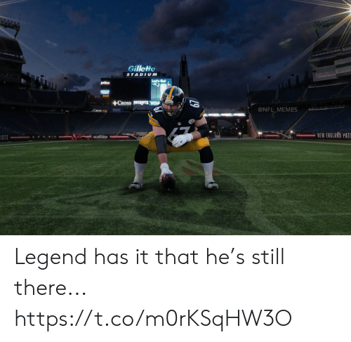 England, Football, and Memes: Gillette  STADIUM  ACROSS  @NFL MEMES  egillettestadium  BUD  Coss  NEW ENGLAND PAT  IOTS  19 Legend has it that he's still there... https://t.co/m0rKSqHW3O