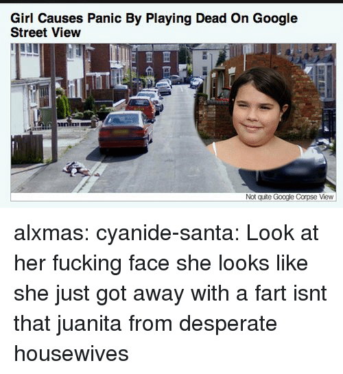Playing Dead: Girl Causes Panic By Playing Dead On Google  Street View  Not qute Google Corpse View alxmas: cyanide-santa:  Look at her fucking face she looks like she just got away with a fart  isnt that juanita from desperate housewives