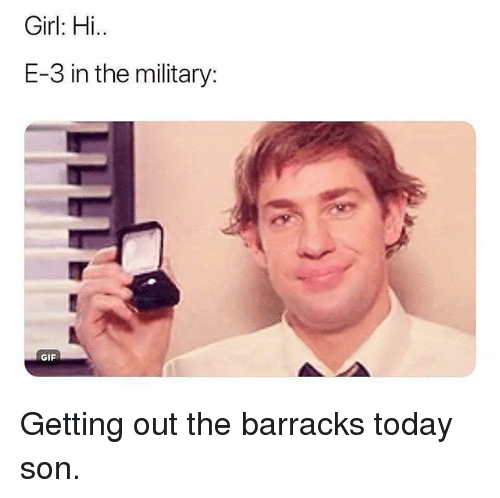 Gif, Memes, and Girl: Girl: Hi..  E-3 in the military:  GIF Getting out the barracks today son.
