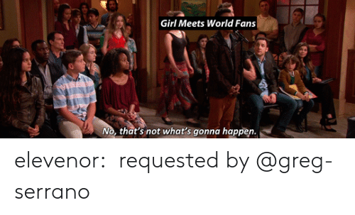 Target, Tumblr, and Blog: Girl Meets World Fans  No, that's not what's gonna happen elevenor:   requested by @greg-serrano