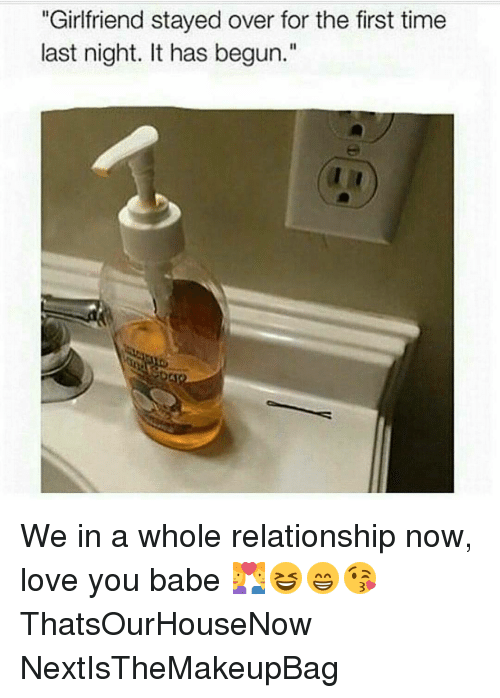 """love you babe: """"Girlfriend stayed over for the first time  last night. It has begun. We in a whole relationship now, love you babe 💑😆😁😘 ThatsOurHouseNow NextIsTheMakeupBag"""