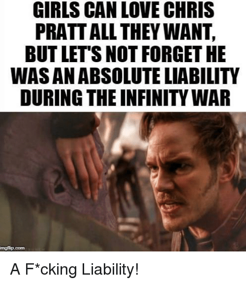 girls can: GIRLS CAN LOVE CHRIS  PRATT ALL THEY WANT,  BUT LET'S NOT FORGET HE  WAS AN ABSOLUTE LIABILITY  DURING THE INFINITY WAR  mgfip.conn A F*cking Liability!