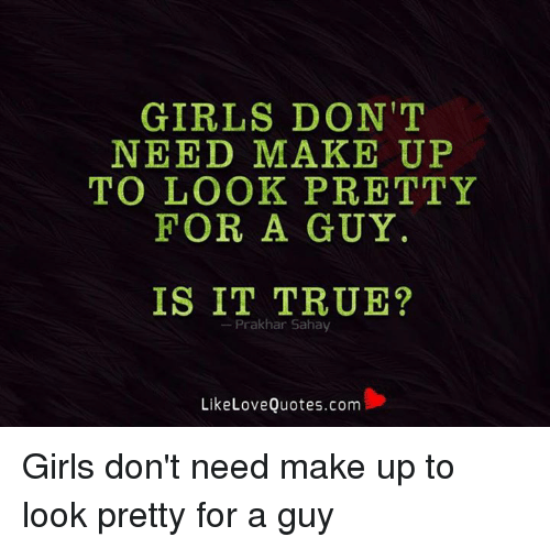 GIRLS DON\'T NEED MAKE UP TO LOOK PRETTY FOR a GUY IS IT TRUE ...