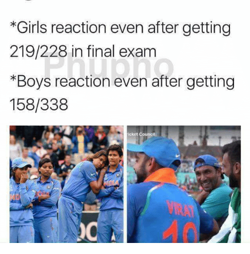 Final Exams: *Girls reaction even after getting  219/228 in final exam  *Boys reaction even after getting  158/338  icket Council