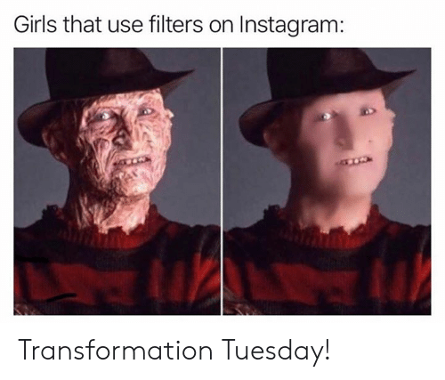 transformation: Girls that use filters on Instagram: Transformation Tuesday!