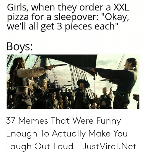 """Funny, Girls, and Memes: Girls, when they order a XXL  pizza for a sleepover: """"Okay,  we'll all get 3 pieces each""""  Вoys: 37 Memes That Were Funny Enough To Actually Make You Laugh Out Loud - JustViral.Net"""