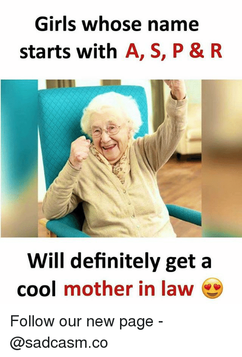 Definitely, Girls, and Memes: Girls whose name  starts with A, S, P & R  Will definitely get a  cool mother in law Follow our new page - @sadcasm.co