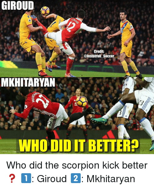 Gipped: GIROUD  GIP.  Credit  @Instatroll Soccer  MKHITARYAN  WHO DIDIT BETTER Who did the scorpion kick better❓ 1️⃣: Giroud 2️⃣: Mkhitaryan