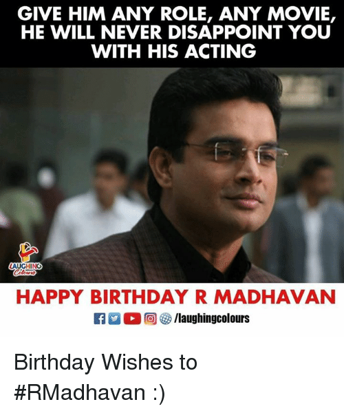 Birthday, Happy Birthday, and Happy: GIVE HIM ANY ROLE, ANY MOVIE,  HE WILL NEVER DISAPPOINT YOU  WITH HIS ACTING  AUGHING  HAPPY BIRTHDAY R MADHAVAN  R ○ ○回參/laughingcolours Birthday Wishes to #RMadhavan  :)
