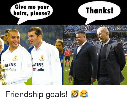 Goals, Memes, and Friendship: Give me your  hairs, please?  Thanks!  IENENS  bile  MENS  moile Friendship goals! 🤣😂