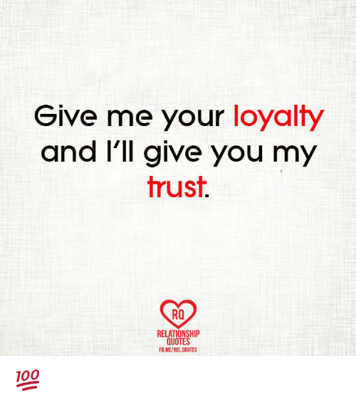 Give Me Your Loyalty And I Ll Give You My Trust Ra Relationship Quotes Fb Merel Quotes Meme On Esmemes Com