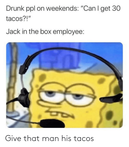 tacos: Give that man his tacos
