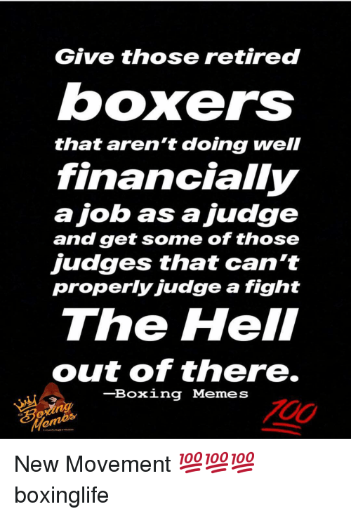 Boxing, Memes, and Hell: Give those retired  boxers  that aren't doing well  financially  ajob as a judge  and get some of those  judges that can't  properly judge a fight  The Hell  out of there.  -Boxing Memes  Mom New Movement 💯💯💯 boxinglife