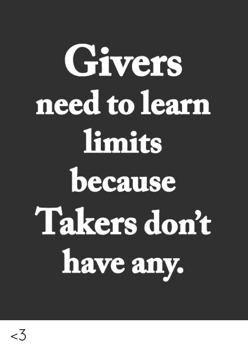 Memes, 🤖, and Takers: Givers  need to learn  limits  because  Takers don't  have any. <3
