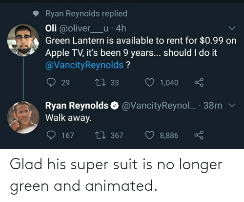 glad: Glad his super suit is no longer green and animated.
