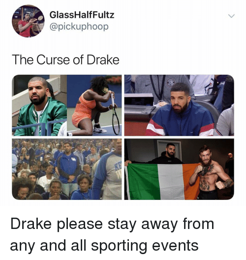 Drake, Dank Memes, and All: GlassHalfFultz  @pickuphoop  The Curse of Drake Drake please stay away from any and all sporting events