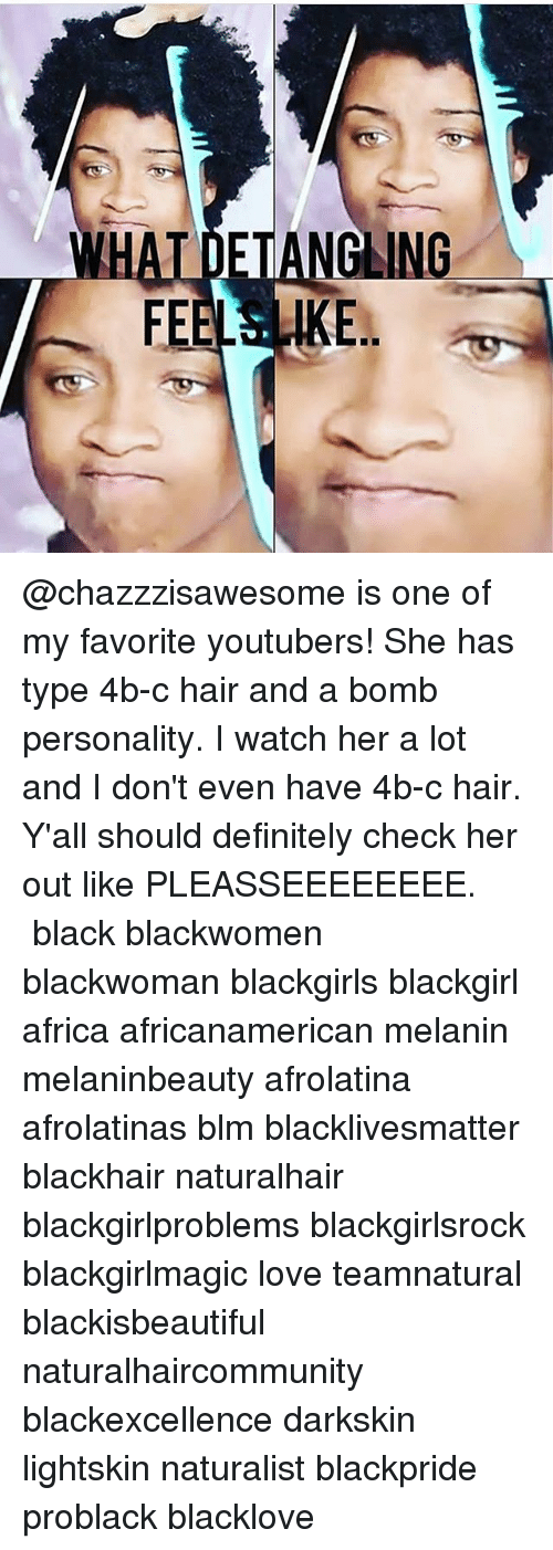 Darkskins: GLING  FEELS.LIKE. @chazzzisawesome is one of my favorite youtubers! She has type 4b-c hair and a bomb personality. I watch her a lot and I don't even have 4b-c hair. Y'all should definitely check her out like PLEASSEEEEEEEE. ー ー ー black blackwomen blackwoman blackgirls blackgirl africa africanamerican melanin melaninbeauty afrolatina afrolatinas blm blacklivesmatter blackhair naturalhair blackgirlproblems blackgirlsrock blackgirlmagic love teamnatural blackisbeautiful naturalhaircommunity blackexcellence darkskin lightskin naturalist blackpride problack blacklove