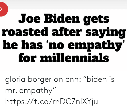 "Empathy: gloria borger on cnn: ""biden is mr. empathy"" https://t.co/mDC7nIXYju"