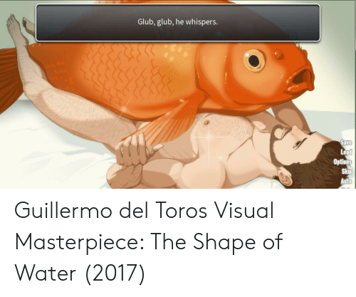 Guillermo Del Toro: Glub, glub, he whispers.  Options  uto Guillermo del Toros Visual Masterpiece: The Shape of Water (2017)