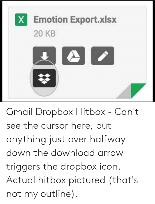 Arrow: Gmail Dropbox Hitbox - Can't see the cursor here, but anything just over halfway down the download arrow triggers the dropbox icon. Actual hitbox pictured (that's not my outline).