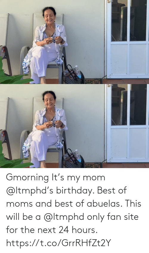 Moms: Gmorning  It's my mom @ltmphd's birthday.  Best of moms and best of abuelas.  This will be a @ltmphd only fan site for the next 24 hours. https://t.co/GrrRHfZt2Y