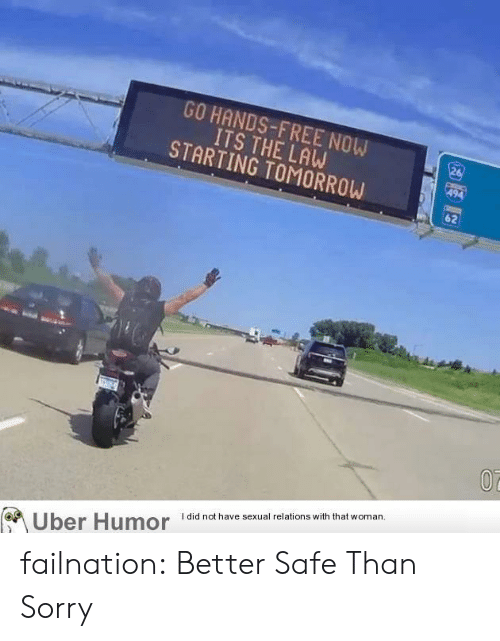 Sorry, Tumblr, and Uber: GO HANDS-FREE NOW  ITS THE LAW  STARTING TOMORROW  26  494  62  07  I did not have sexual relations with that woman.  Uber Humor failnation:  Better Safe Than Sorry
