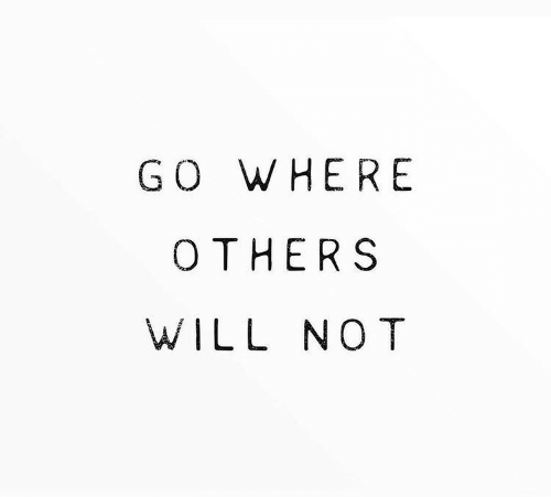 Will,  Others, and Here: GO W HERE  OTHERS  WILL NOT