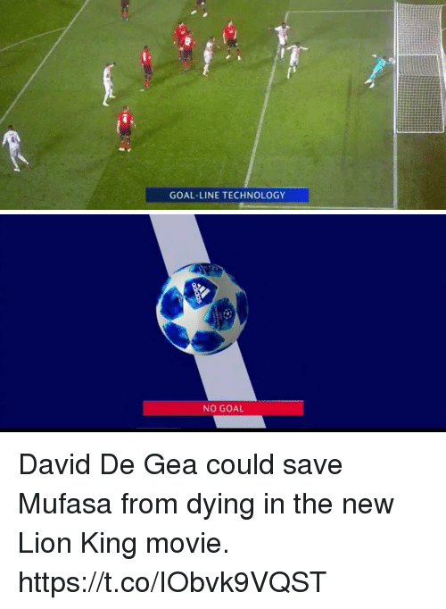 david de gea: GOAL-LINE TECHNOLOGY   NO GOAL David De Gea could save Mufasa from dying in the new Lion King movie. https://t.co/IObvk9VQST