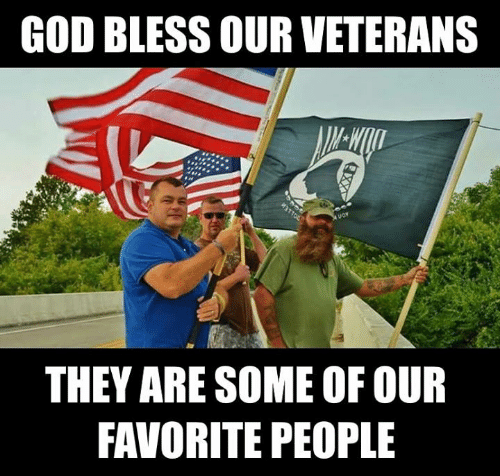 Veterans: GOD BLESS OUR VETERANS  12  THEY ARE SOME OF OUR  FAVORITE PEOPLE