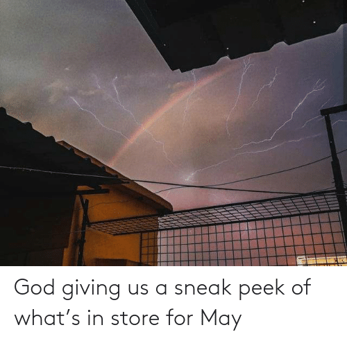 Giving: God giving us a sneak peek of what's in store for May